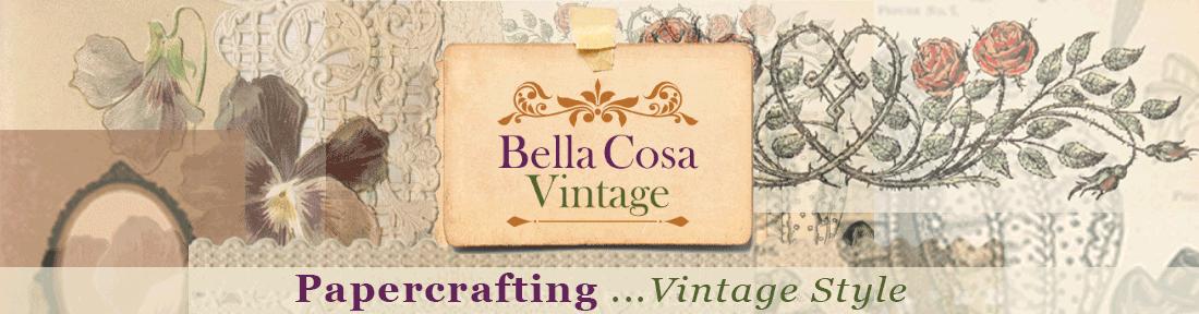 Bella Cosa Vintage - Paper Crafting . . . Vintage Style